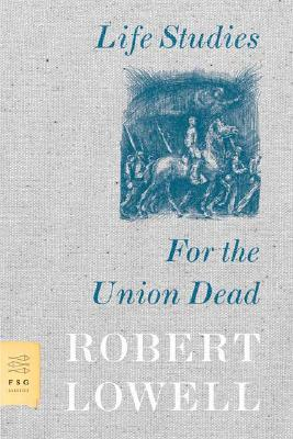 Life Studies and for the Union Dead By Lowell, Robert